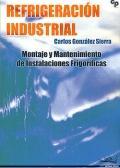 Refrigeración industrial. Montaje y mantenimiento de las instalaciones frigoríficas.: Carlos ...