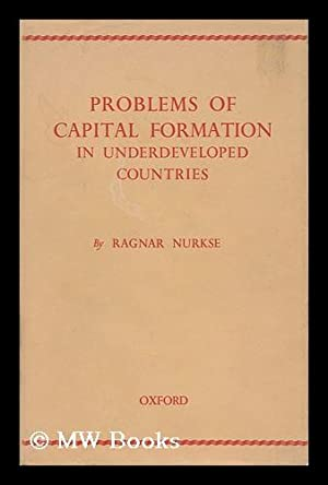 Problems of Capital Formation in Underdeveloped Countries: Nurkse, Ragnar