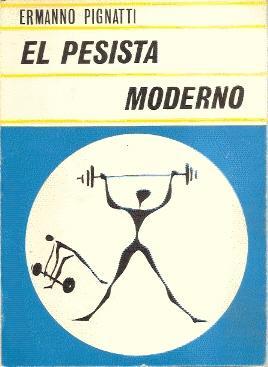 El pesista moderno : Manual técnico teórico-práctico: Pignatti, Ermanno ; Bosqued Esteban, Luis (...