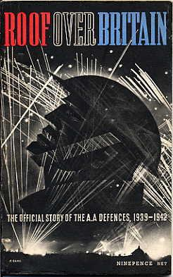 Roof over Britain. the Official Story of Britain's Anti-Aircraft Defences 1939-1942.