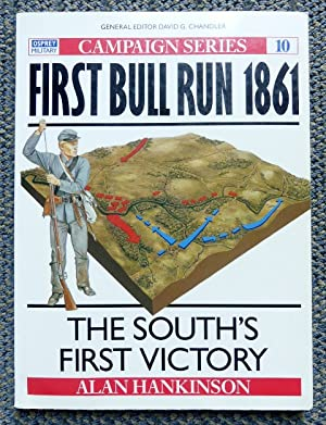 FIRST BULL RUN 1861: THE SOUTH'S FIRST VICTORY. OSPREY MILITARY CAMPAIGN SERIES 10.