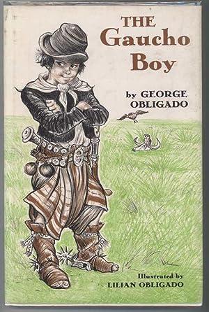 THE GAUCHO BOY: Obligado, George, Illustrated by Lilian Obligado
