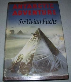 Antarctic Adventure: The Commonwealth Trans-Antarctic Expedition 1955-1958: Fuchs, Sir Vivian