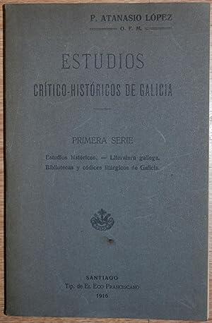 ESTUDIOS CRITICO-HISTORICOS DE GALICIA. Conferencias leídas en: LOPEZ, Atanasio