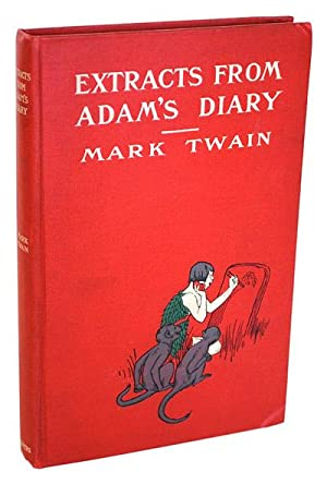 EXTRACTS FROM ADAM'S DIARY: TRANSLATED FROM THE: Twain, Mark (author);