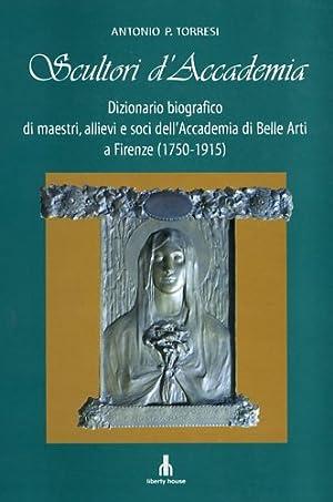 Scultori d'Accademia. Dizionario biografico di maestri, allievi: Torresi,Antonio P.