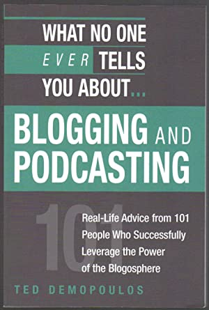 What No One Ever Tells You About.Blogging and Podcasting: Real Life Advice from 101 People Who Su...