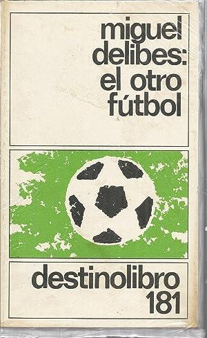 EL OTRO FUTBOL 1ªEDICION ( Col. Destinolibro: MIGUEL DELIBES