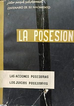 La posesión. Las acciones posesorias - Los juicios posesorios: Peñaherrera, Victor Manuel