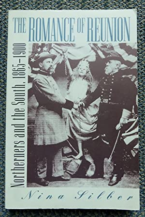 THE ROMANCE OF REUNION: NORTHERNERS AND THE SOUTH, 1865-1900.