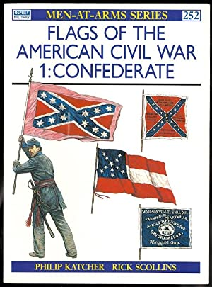 FLAGS OF THE AMERICAN CIVIL WAR. 1: CONFEDERATE. OSPREY MILITARY MEN-AT-ARMS SERIES 252.