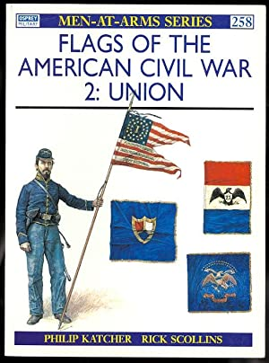 FLAGS OF THE AMERICAN CIVIL WAR. 2: UNION. OSPREY MILITARY MEN-AT-ARMS SERIES 258.