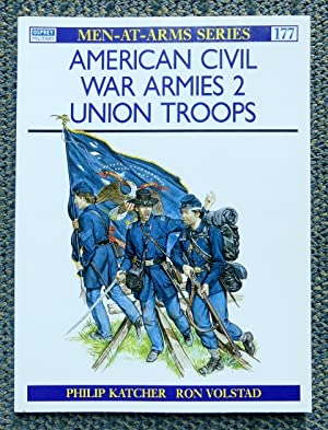 AMERICAN CIVIL WAR ARMIES. 2. UNION TROOPS. OSPREY MILITARY MEN-AT-ARMS SERIES 177.