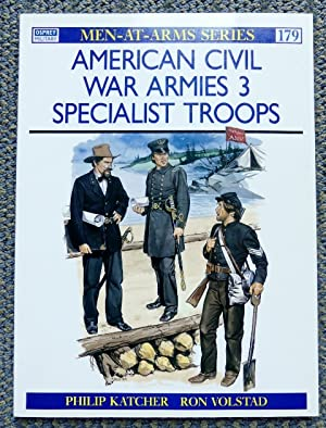 AMERICAN CIVIL WAR ARMIES. 3. SPECIALIST TROOPS. OSPREY MILITARY MEN-AT-ARMS SERIES 179.