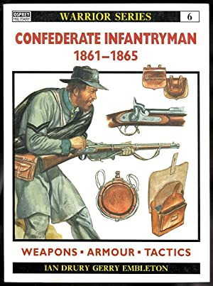 CONFEDERATE INFANTRYMAN 1861-1865. OSPREY MILITARY WARRIOR SERIES 6.
