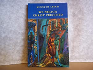We Preach Christ Crucified. The Proclamation of: Leech. Kenneth
