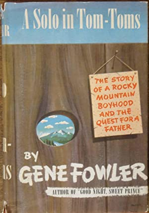 A Solo in Tom-Toms: The Story of: Gene Fowler