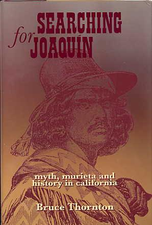 Searching for Joaquin. Myth, Murieta and History in California.: Thornton, Bruce.