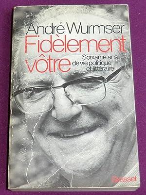 FIDELEMENT VOTRE - Soixante ans de vie: WURMSER André
