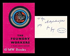 The Foundry Workers : a trade union: Fyrth, Hubert Jim.