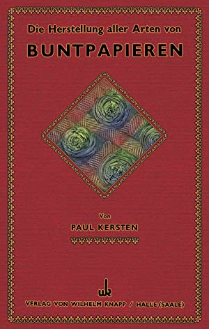 Die Herstellung aller Arten von Buntpapieren -: Kersten, Paul
