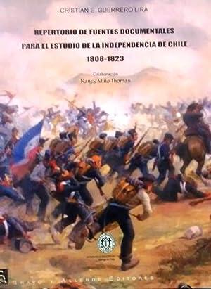 Repertorio de fuentes documentales para el estudio de la Independencia de Chile 1808 - 1823. ...