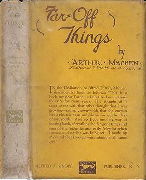 Far Off Things: MACHEN, Arthur