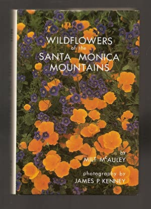 WILDFLOWERS OF THE SANTA MONICA MOUNTAINS. Photography by James P. Kenney.: McAuley, Milt.