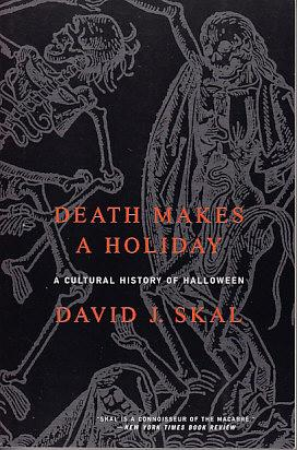 Death Makes A Holiday - A Cultural History of Halloween: Skal, David J.