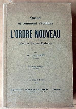 Quand et comment s'établira L'Ordre Nouveau selon les Saintes Ecritures: Bolomey (Pasteur ...