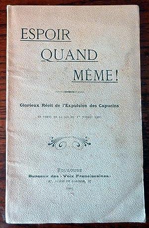 Espoir Quand Même! Glorieux récit de l'expulsion des Capucins en vertu de la loi du 1er juillet...