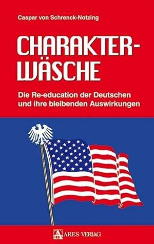 Charakterwäsche : Die Re-education der Deutschen und: Caspar von Schrenck-Notzing