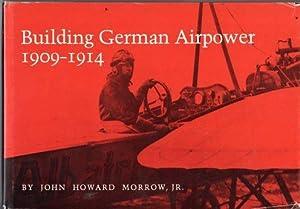 Building German Airpower 1909-1914: Morrow Jr., John