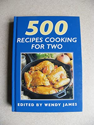 500 Recipes Cooking For Two: Edited By: Wendy James