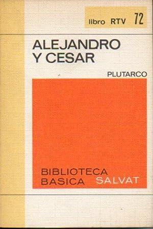 VIDAS PARALELAS: ALEJANDRO Y CÉSAR. Pról. y: Plutarco.