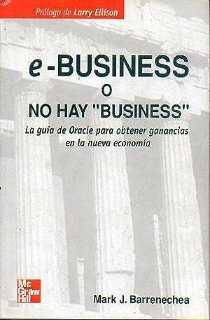 """E-BUSINESS, O NO HAY """"BUSINESS"""". La guía Oracle para obtener ganacias en la nueva economía...."""