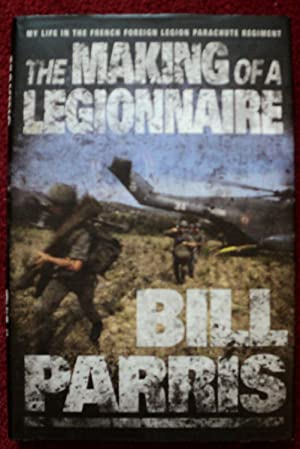 The Making of a Legionnaire: My Life: Parris, Bill