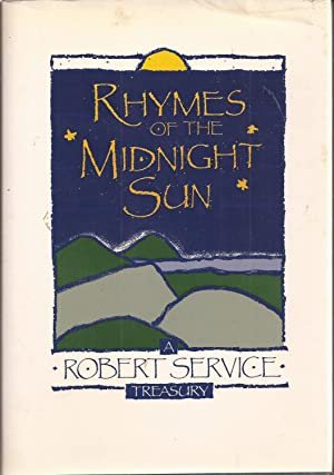 Rhymes of the Midnight Sun: A Robert: Service, Robert W.