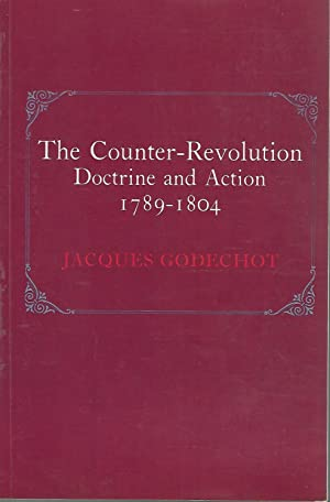 The Counter Revolution: Doctrine and Action, 1789-1804: Godechot, Jacques