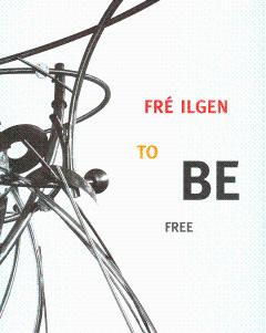Fre Ilgen: To Be Free: Sculptures, Paintings,: Ilgen, Fre; Craig,