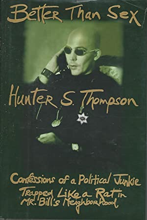 Better Than Sex: Confessions of a Political: Thompson, Hunter S.(Hunter