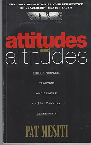 Attitudes and Altitudes The Principles, Practice and Profile of 21st Century Leadership