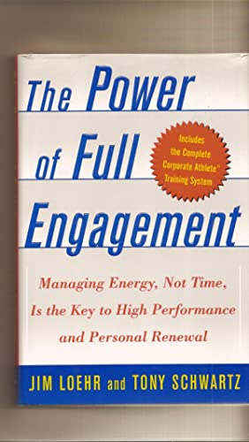 The Power of Full Engagement Managing Energy, Not Time, is the Key to High Performance and Person...