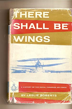 There Shall Be Wings A History of the Royal Canadian Air Force