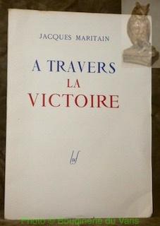 A travers la Victoire.: MARITAIN, Jacques.