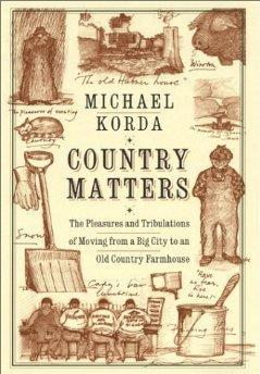 Country Matters: The Pleasures and Tribulations of Moving from a Big City to an Old Country Farmh...