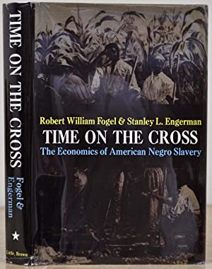 TIME ON THE CROSS: Economics of American: Fogel, Robert William;