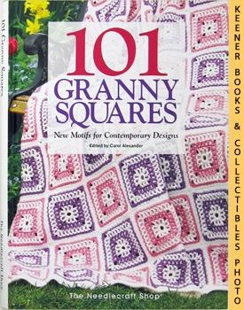 101 Granny Squares New Motifs For Contemporary Designs: Alexander, Carol (Editor)