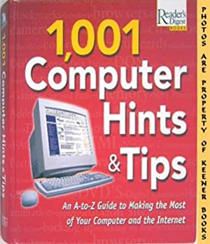 1,001 Computer Hints & Tips (An A - To Z Guide To Making The Most Of Your Computer And The Internet)