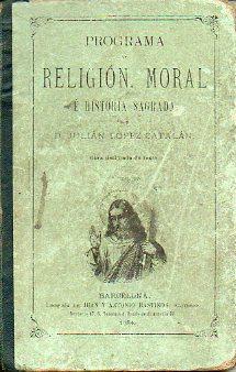 PROGRAMA DE RELIGIÓN, MORAL E HISTORIA SAGRADA.: López Catalán, Julián.